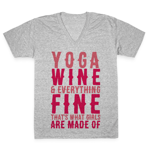 Yoga Wine & Everything Fine That's What Girls Are Made Of V-Neck Tee Shirt