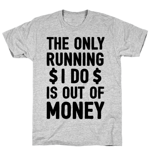 The Only Running I Do Is Out Of Money Mens T-Shirt