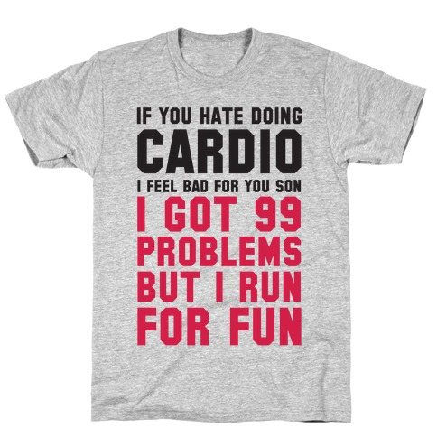 If You Hate Doing Cardio Mens T-Shirt
