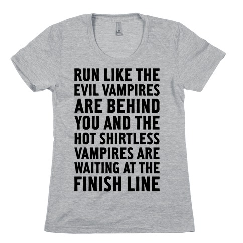 Run Like The Evil Vampires Are Behind You Womens T-Shirt
