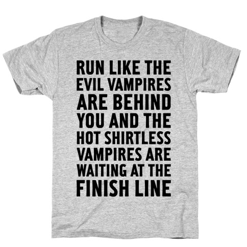 Run Like The Evil Vampires Are Behind You T-Shirt