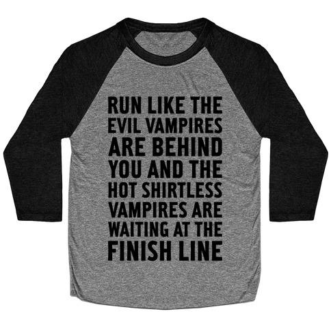 Run Like The Evil Vampires Are Behind You Baseball Tee