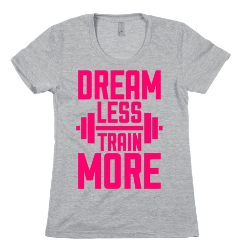 Dream Less, Train More Womens T-Shirt