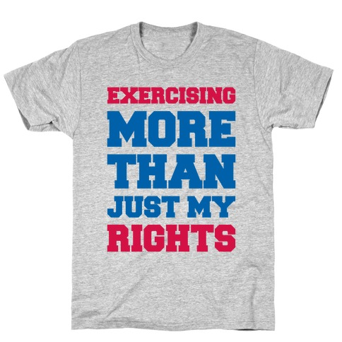 Exercising More Than Just My Rights T-Shirt
