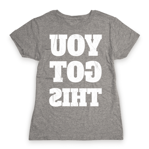 You Got This Womens T-Shirt