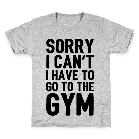 Sorry I Can't I Have To Go To The Gym Kids T-Shirt
