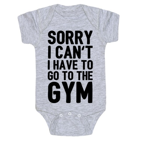Sorry I Can't I Have To Go To The Gym Baby Onesy