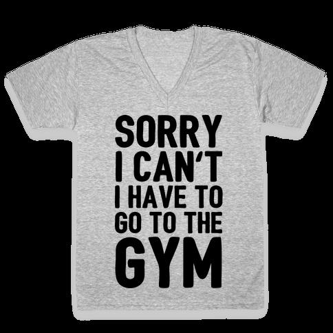 Sorry I Can't I Have To Go To The Gym V-Neck Tee Shirt