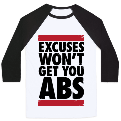 Excuses Won't Get You Abs Baseball Tee