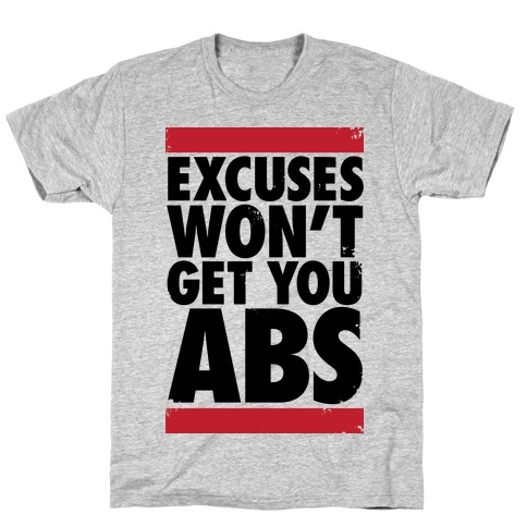 Excuses Won't Get You Abs T-Shirt