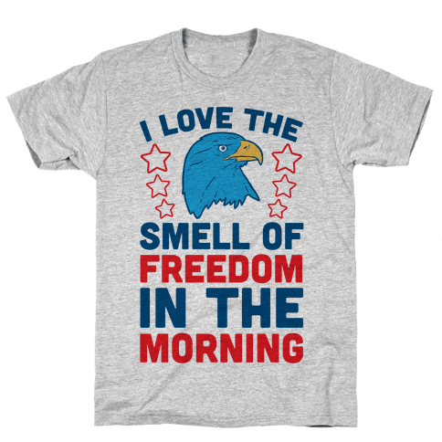 I Love The Smell Of Freedom In The Morning Mens T-Shirt