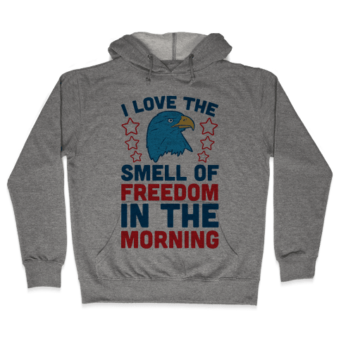 I Love The Smell Of Freedom In The Morning Hooded Sweatshirt