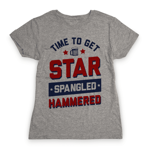 Time to Get Star Spangled Hammered Womens T-Shirt
