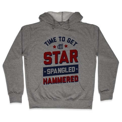 Time to Get Star Spangled Hammered Hooded Sweatshirt
