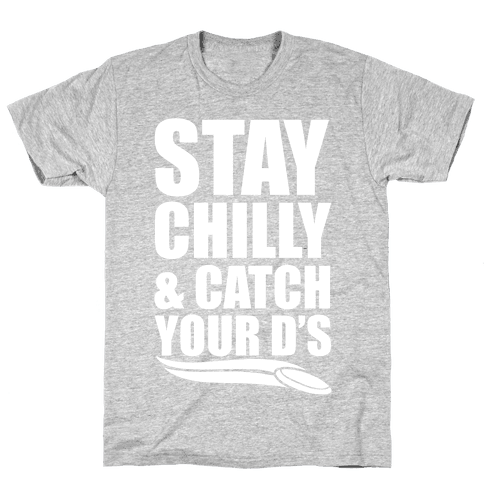 Stay Chilly & Catch Your D's Mens T-Shirt