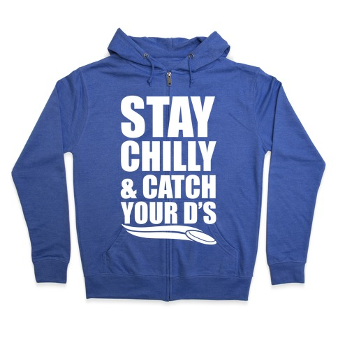 Stay Chilly & Catch Your D's Zip Hoodie