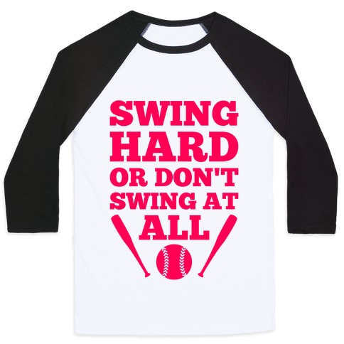 Swing Hard Or Don't Swing At All Baseball Tee