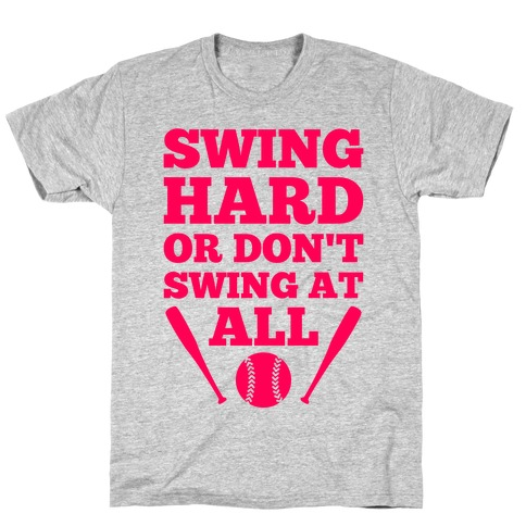 Swing Hard Or Don't Swing At All T-Shirt