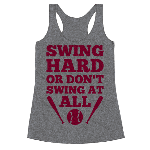 Swing Hard Or Don't Swing At All Racerback Tank Top