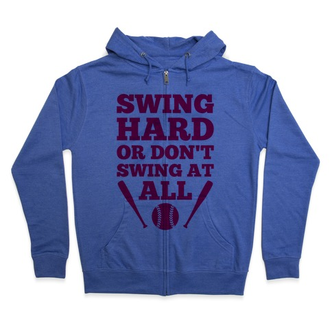 Swing Hard Or Don't Swing At All Zip Hoodie