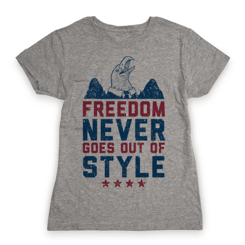Freedom Never Goes Out of Style (Patriotic Hoodie) Womens T-Shirt