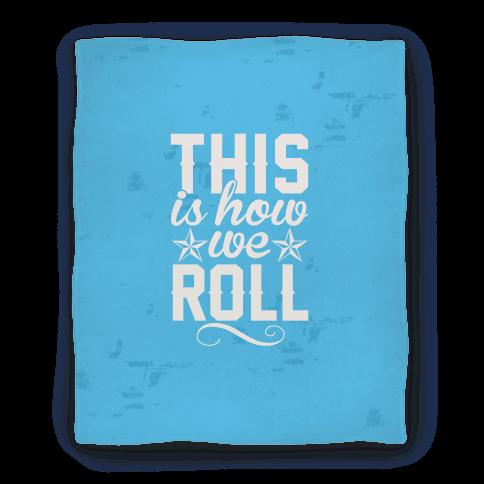 This Is How We Roll (Blanket) Blanket