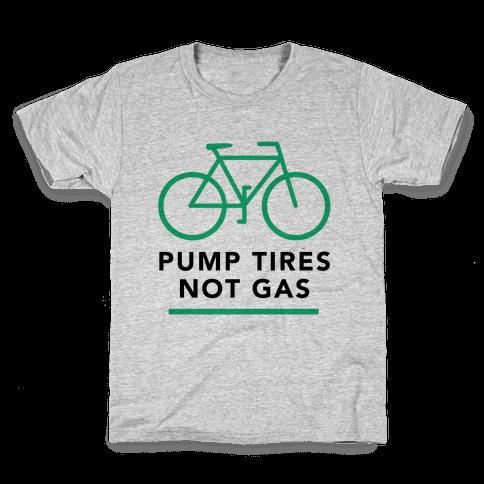 Pump Tires, Not Gas Kids T-Shirt