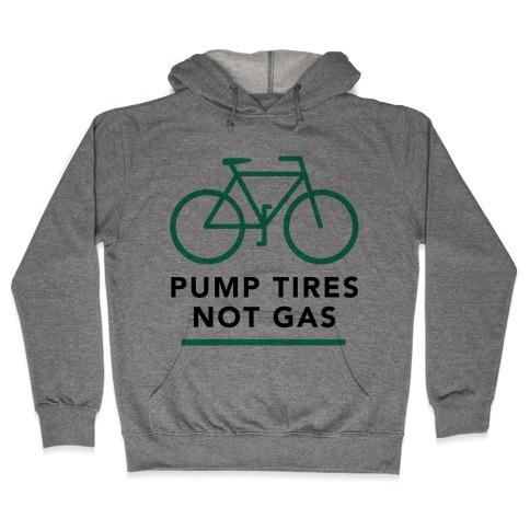 Pump Tires, Not Gas Hooded Sweatshirt