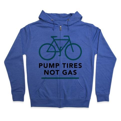 Pump Tires, Not Gas Zip Hoodie