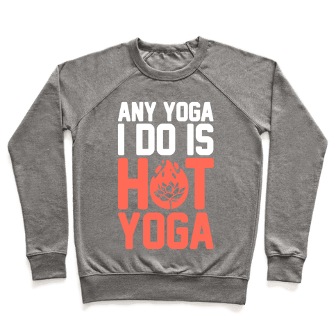 Any Yoga I Do Is Hot Yoga Pullover