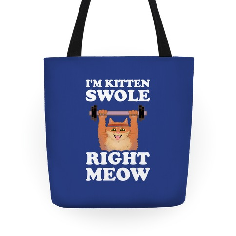 I'm Kitten Swole Right Meow Tote