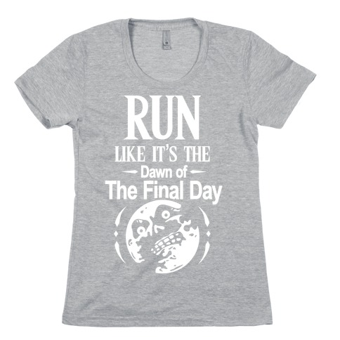 Run Like It's The Dawn Of The Final Day Womens T-Shirt