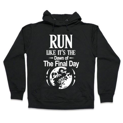 Run Like It's The Dawn Of The Final Day Hooded Sweatshirt