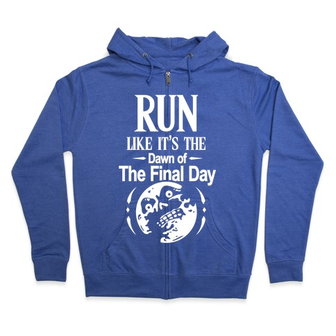 Run Like It's The Dawn Of The Final Day Zip Hoodie