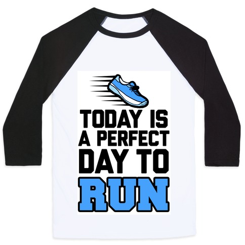 Today Is a Perfect Day to Run Baseball Tee