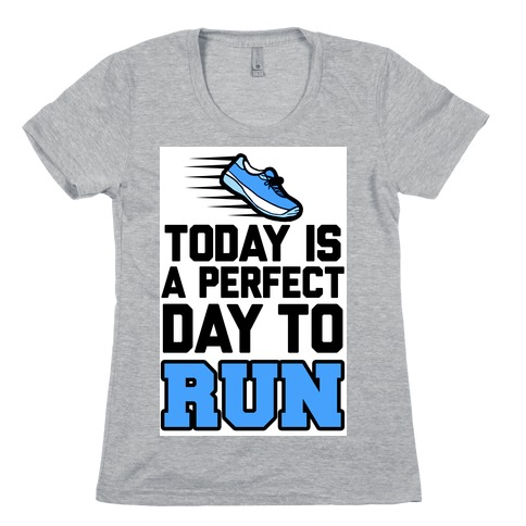 Today Is a Perfect Day to Run Womens T-Shirt