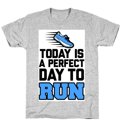 Today Is a Perfect Day to Run T-Shirt