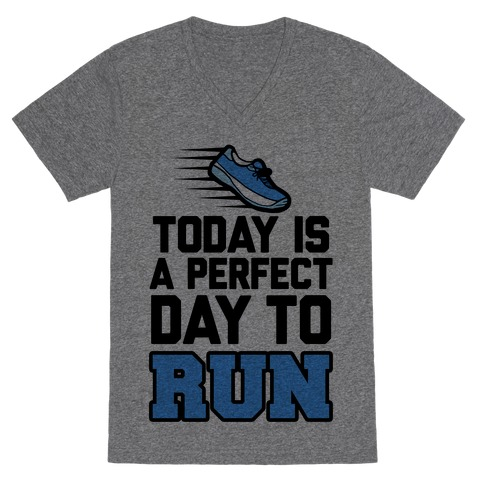 Today Is a Perfect Day to Run V-Neck Tee Shirt