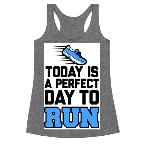 Today Is a Perfect Day to Run Racerback Tank Top