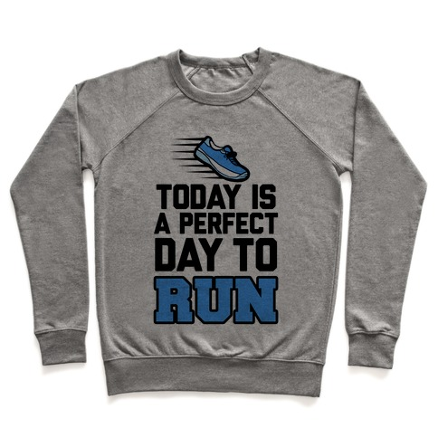 Today Is a Perfect Day to Run Pullover