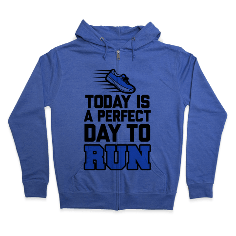 Today Is a Perfect Day to Run Zip Hoodie