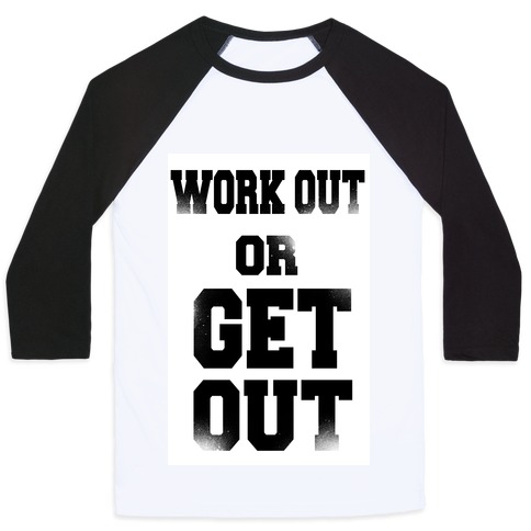 Work Out Or Get Out Baseball Tee