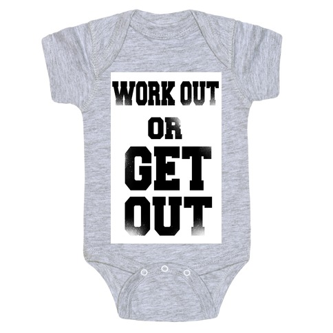 Work Out Or Get Out Baby Onesy