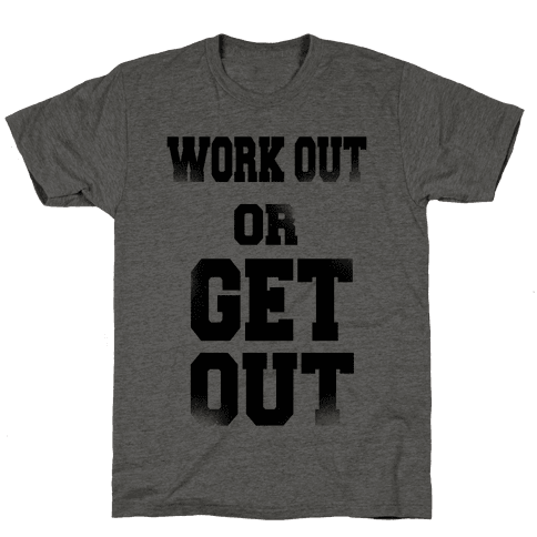 Work Out Or Get Out