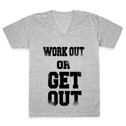 Work Out Or Get Out V-Neck Tee Shirt