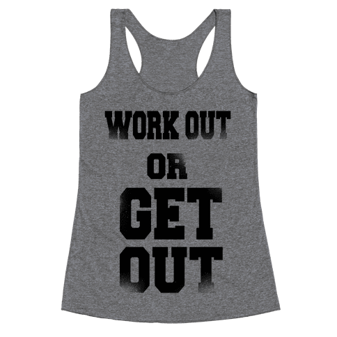 Work Out Or Get Out Racerback Tank Top