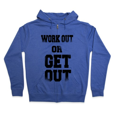 Work Out Or Get Out Zip Hoodie