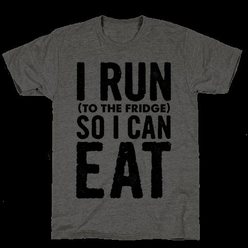 I Run (to the fridge) So I Can Eat