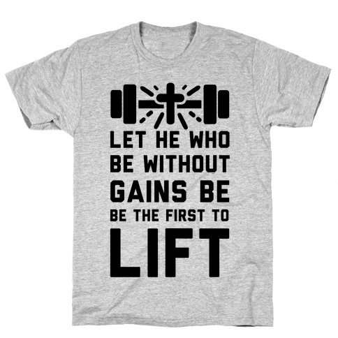 Let He Who Be without Gains Be the First to Lift Mens T-Shirt