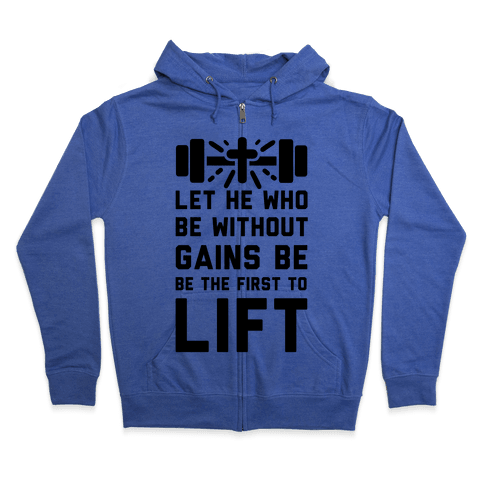Let He Who Be without Gains Be the First to Lift Zip Hoodie